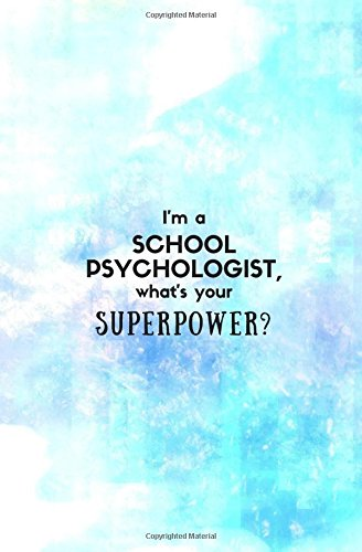 I'm a School Psychologist, What's Your Superpower?: School Psychologist Gift; Small Blank Lined Notebook 5.25x8 in., School Psychologist Appreciation ... Notebooks and Journals) (Volume 36)