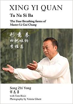 Book's Cover of Xing Yi Quan Tu Na Si Ba: The Four Breathing Forms of Master Li GUI Chang (Inglés) Tapa blanda – Ilustrado, 14 septiembre 2014