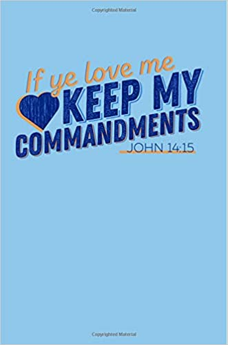 If Ye Love Me Keep My Commandments John 14:15: LDS Youth