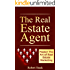 The Real Estate Agent: Master The Art of Real Estate Marketing (Realtors Book 1)