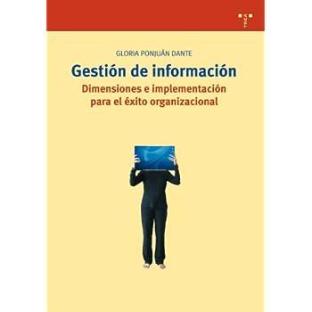 Gestión de información. Dimensiones e implementación para el éxito organizacional (Biblioteconomía y Administración Cultural)