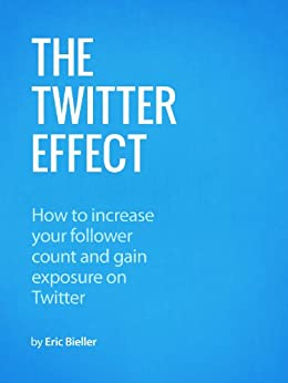 The Twitter Effect: How to increase your follower count and gain exposure on Twitter by [Bieller,Eric]