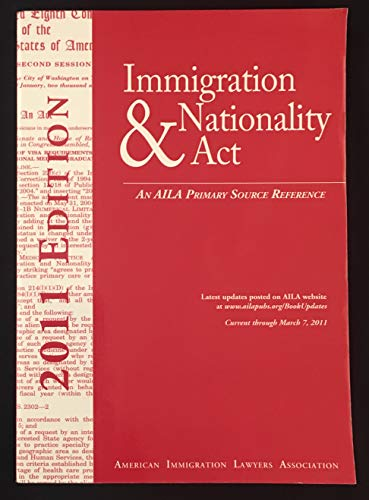 Immigration and Nationality Act 2011: An Aila Primary Source Reference, Current Through March 7, 2011