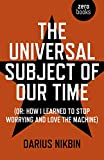 Download The Universal Subject of Our Time: Or How I Learned to Stop Worrying and Love the Machine in PDF ePUB Free Online