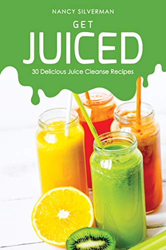Get Juiced: 30 Delicious Juice Cleanse Recipes ()