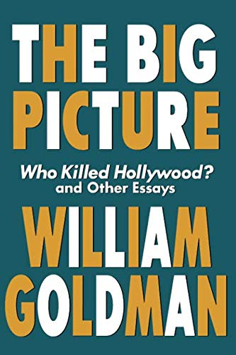 The Big Picture: Who Killed Hollywood? and Other Essays (Applause Books) (Adventure In The Screen Trade)