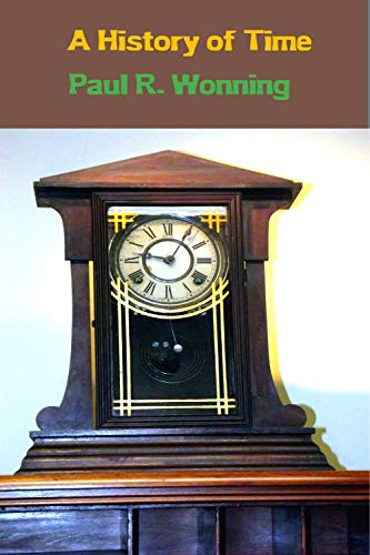 (A History of Time: A Chronicle of Calendars, Clocks and Time Zones (History of Things Book 7))