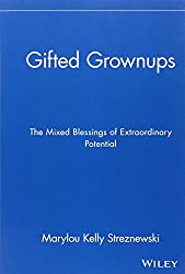 Gifted Grownups: The Mixed Blessings of Extraordinary Potential