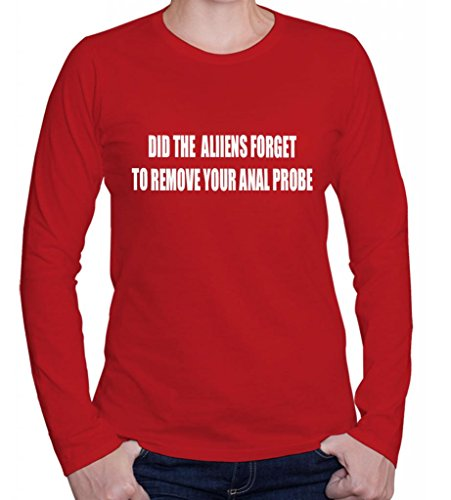 DID THE ALIIENS FORGET TO REMOVE YOUR ANAL PROBE Humor Fun Women's Long Sleve Shirt Top