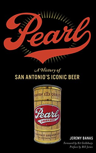 - Pearl: A History of San Antonio's Iconic Beer