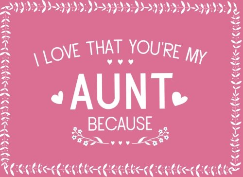 [E.B.O.O.K] I Love That You're My Aunt Because: Prompted Fill In Blank I Love You Book for Aunts; Gift Book for<br />[R.A.R]