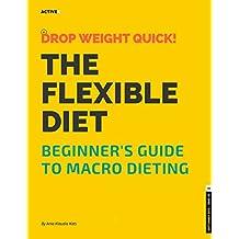 Beginner's Golden Guide To Macro Dieting: The Flexible Diet - Drop Weight Quick!