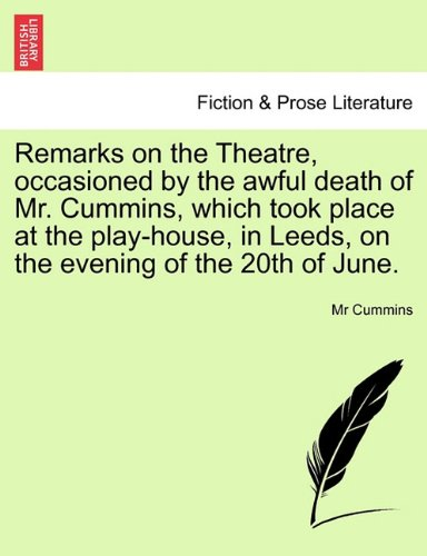 Remarks on the Theatre, occasioned by the awful death of Mr. Cummins, which took place at the play-house, in Leeds, on the evening of the 20th of June. PDF