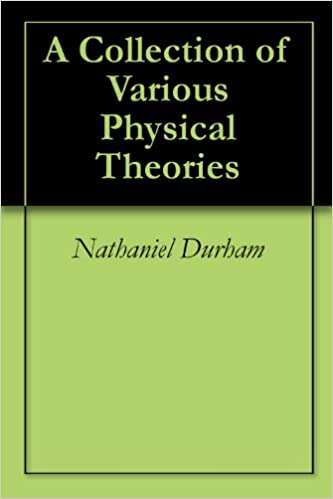 Download online A Collection of Various Physical Theories PDF, azw (Kindle)
