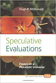 speculative evaluations essays on a pluralistic universe Essays on video games and violence kids assignment - take advantage of writing services posted on july 27, 2014 by it is used kids assignment for the st century.