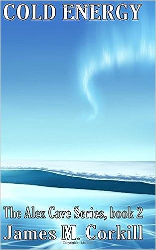 Cold Energy: An Alex Cave Adventure. Episode 2: Volume 2 (The Alex Cave Adventure Series)