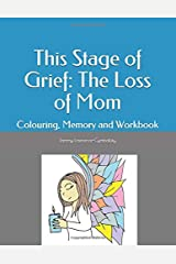 This Stage of Grief: The Loss of Mom: Colouring, Memory and Workbook Paperback