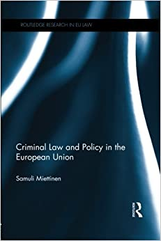 Criminal Law and Policy in the European Union (Routledge Research in Eu Law)