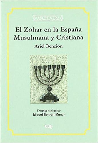 El Zohar en la España Musulmana y Cristiana Archivum de Ariel Bension 17 may 2010 Tapa blanda: Amazon.es: Libros