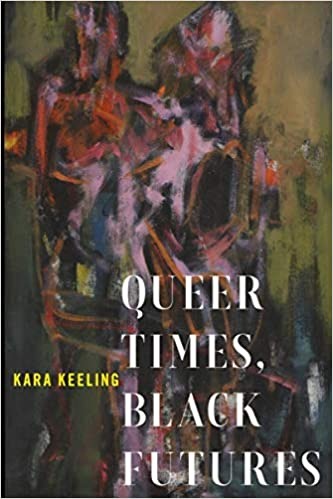 Queer Times, Black Futures by Kara Keeling
