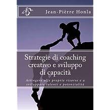 Strategie di coaching creativo e sviluppo di capacità: Attingere alle proprie risorse e a sviluppare talenti e...