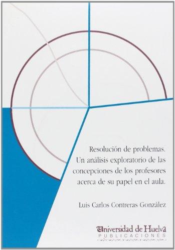 Descargar Libro Resolución De Problemas: Un Análisis Exploratorio De Las Concepciones De Los Profesores Acerca De Su Papel En El Aula Luis Carlos Contreras González