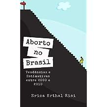 Aborto no Brasil: Tendências e Estimativas entre 2000 e 2010 (Portuguese Edition)