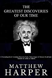The Greatest Discoveries Of Our Time: A Fascinating Book Containing Discovery Facts, Trivia, Images & Memory Recall Quiz: Suitable for Adults & Children (Matthew Harper) (English Edition)