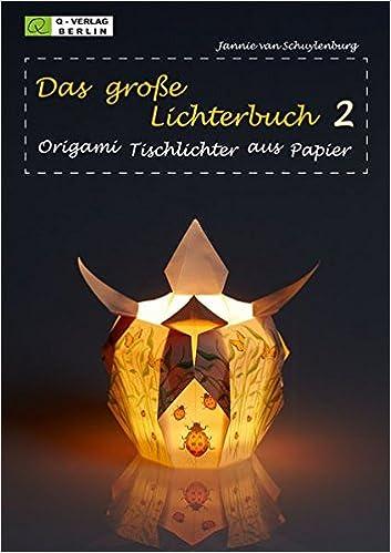 Das Grosse Lichterbuch 2 Origami Tischlichter Aus Papier Amazon