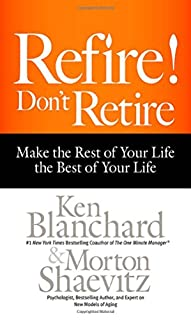 Book Cover: Refire! Don't Retire: Make the Rest of Your Life the Best of Your Life