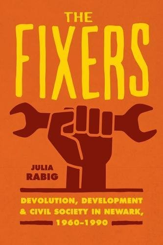 The Fixers: Devolution, Development, and Civil Society in Newark, 1960-1990 (Historical Studies of Urban America) ebook