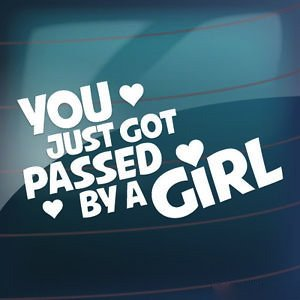 You Just Got Passed By a Girl Vinyl Car Decal (External Fitting)