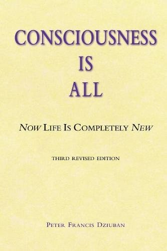 Download Consciousness Is All: Now Life Is Completely New (2017 Version) ebook