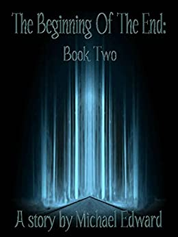 The Beginning Of The End: Book Two (The T.B.O.T.E. Series 2) by [Edward, Michael]
