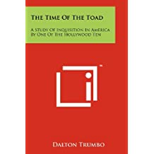 The Time Of The Toad: A Study Of Inquisition In America By One Of The Hollywood Ten