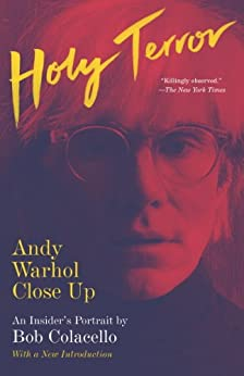 Holy Terror: Andy Warhol Close Up by [Colacello, Bob]