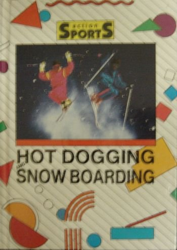 Hot Dogging and Snowboarding (Action Sports)