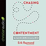 Chasing Contentment: Trusting God in a Discontented Age   Erik Raymond