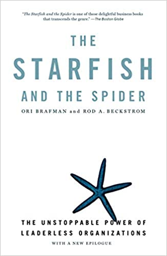 https://www.amazon.com/Starfish-Spider-Unstoppable-Leaderless-Organizations/dp/1591841836