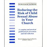 Reducing the Risk of Child Sexual Abuse in Your Church, Hammar, Richard R. and Klipowicz, Steven W., 1880562073