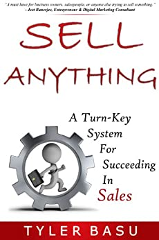 Sell Anything: A Turn-Key System For Succeeding In Sales by [Basu, Tyler]