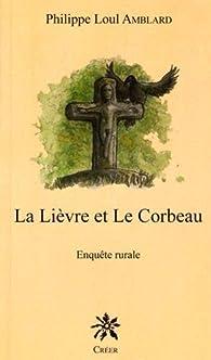 La Lièvre et le Corbeau : Enquête Rurale par Philippe Loul Amblard