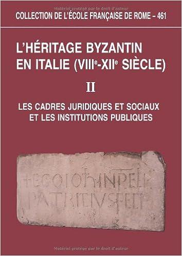 Livre gratuits L'héritage byzantin en Italie (VIIIe-XIIe siècle) : Tome 2, Les cadres juridiques et sociaux et les institutions publiques epub pdf