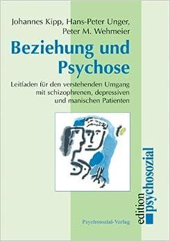 Beziehung und Psychose: Leitfaden für den verstehenden Umgang mit schizophrenen, depressiven und manischen Patienten