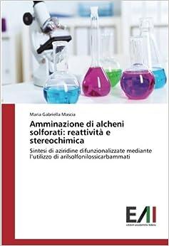 Book Amminazione di alcheni solforati: reattività e stereochimica: Sintesi di aziridine difunzionalizzate mediante l'utilizzo di arilsolfonilossicarbammati