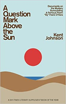 Book A Question Mark Above the Sun: Documents on the Mystery Surrounding a Famous Poem 'By' Frank O'Hara