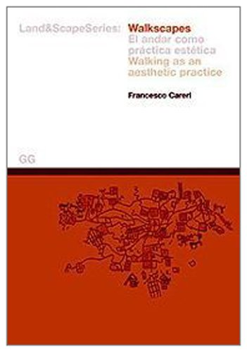 Walkscapes.: Walking as an Aesthetic Practice (Land&Scape) Francesco Careri