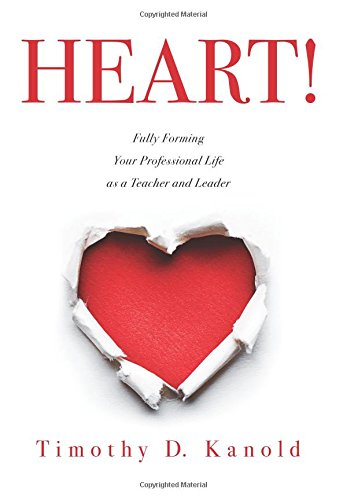 Heart!: Fully Forming Your Professional Life As a Teacher and Leader (Cultivate Mindfulness and Foster Productive, Heart-Centered Classrooms and Schools)