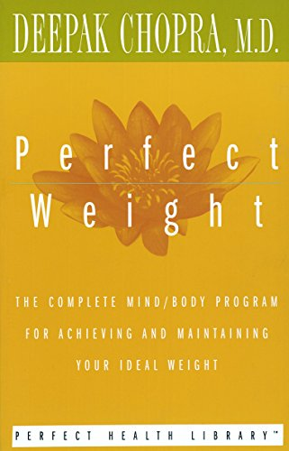 Perfect Weight: The Complete Mind/Body Program for Achieving and Maintaining Your Ideal Weight (Perfect Health Library)