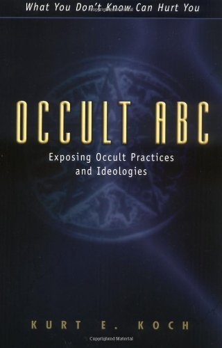 Occult ABC: Exposing Occult Practices and Ideologies by Kurt E. Koch (1978-06-30)